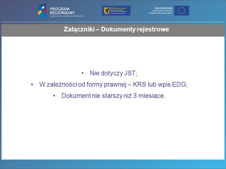 Załączniki – Dokumenty rejestrowe Nie dotyczy JST; W zależności od formy prawnej – KRS lub wpis EDG; Dokument nie starszy niż 3 miesiące.