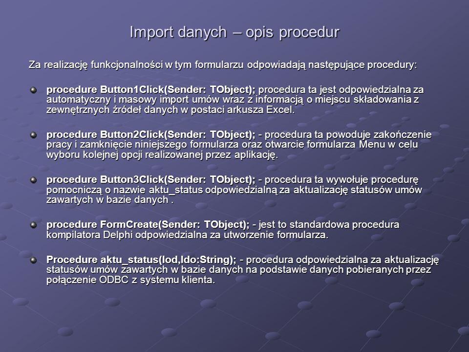 Import danych – opis procedur Za realizację funkcjonalności w tym formularzu odpowiadają następujące procedury: procedure Button1Click(Sender: TObject