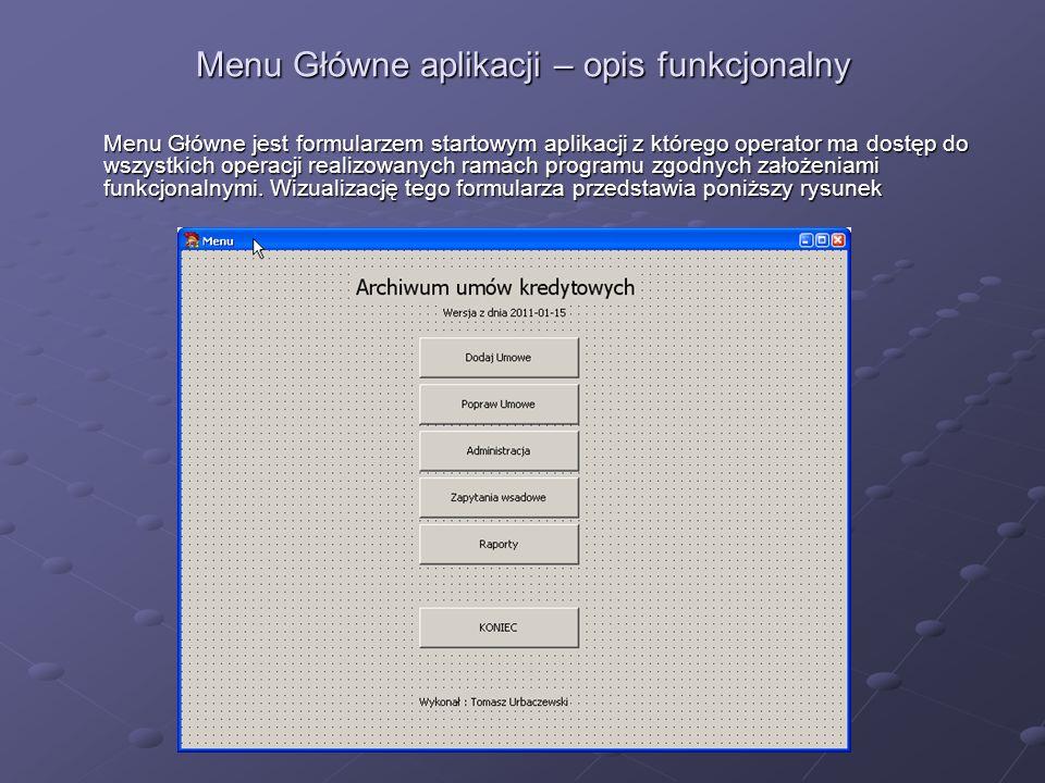 Menu Główne aplikacji – opis procedur Tworzenie tego formularza realizowane jest przez standardowe procedury kompilatora Delphi które wyszczególniono poniżej: Tworzenie tego formularza realizowane jest przez standardowe procedury kompilatora Delphi które wyszczególniono poniżej: procedure Button1Click(Sender: TObject); - procedura ta zamyka formularz Menu I otwiera formularz w którym realizowana jest funkcjonalność związana z ręcznym dodawaniem nowej umowy.