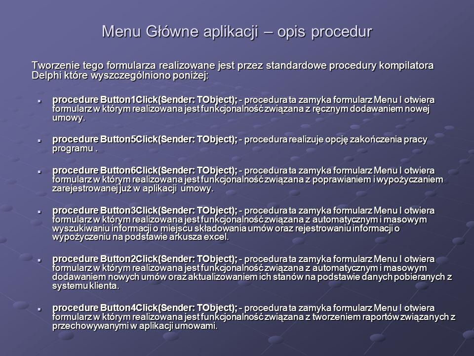 Menu Główne aplikacji – opis procedur Tworzenie tego formularza realizowane jest przez standardowe procedury kompilatora Delphi które wyszczególniono