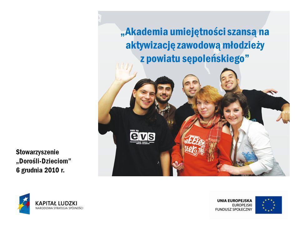 Akademia umiejętności szansą na aktywizację zawodową młodzieży z powiatu sępoleńskiego Stowarzyszenie Dorośli-Dzieciom 6 grudnia 2010 r.