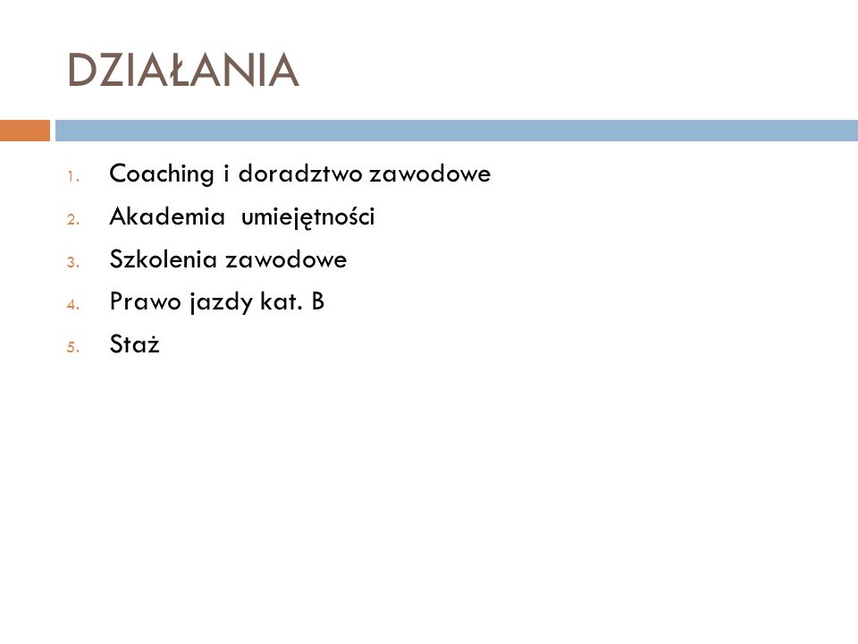 DZIAŁANIA 1. Coaching i doradztwo zawodowe 2. Akademia umiejętności 3.