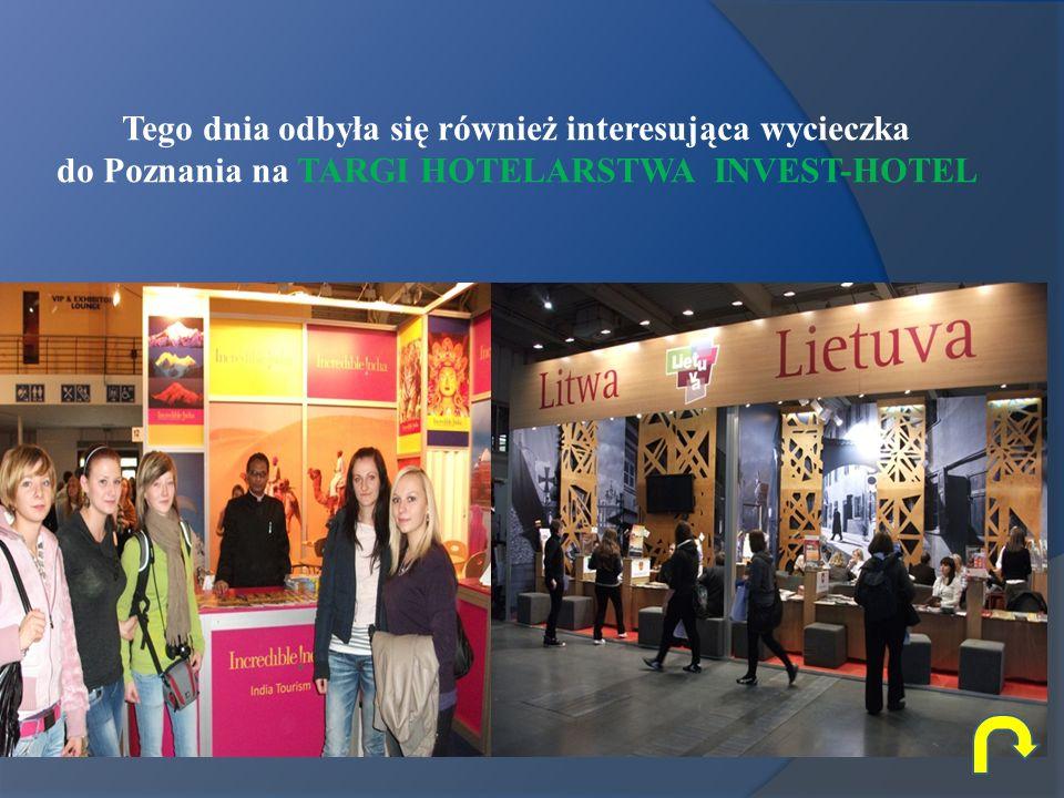 Tego dnia odbyła się również interesująca wycieczka do Poznania na TARGI HOTELARSTWA INVEST-HOTEL