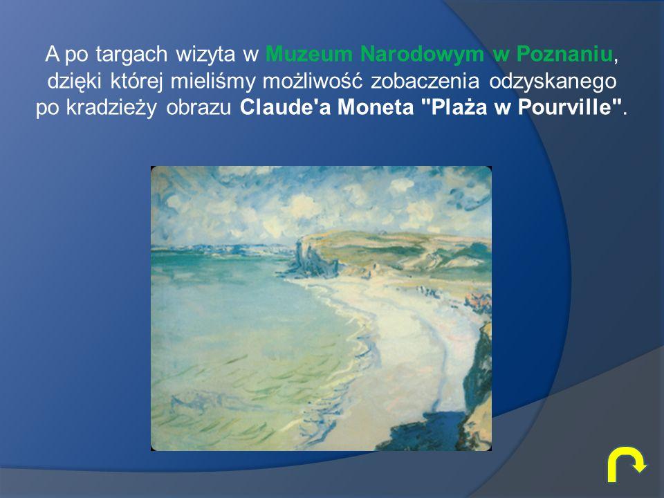 A po targach wizyta w Muzeum Narodowym w Poznaniu, dzięki której mieliśmy możliwość zobaczenia odzyskanego po kradzieży obrazu Claude'a Moneta