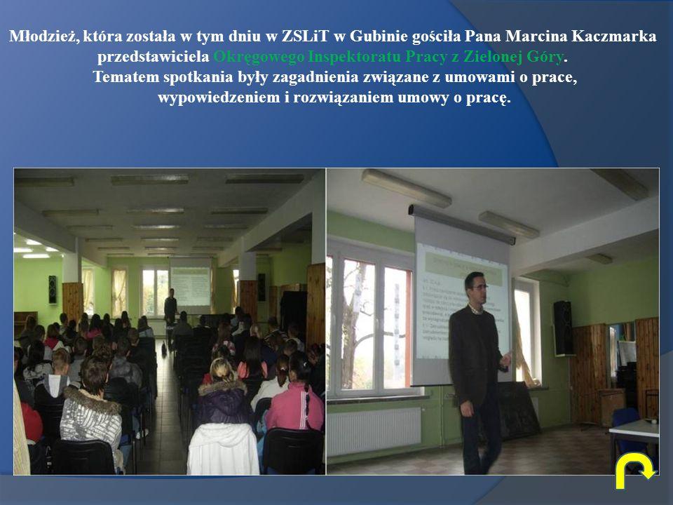 Młodzież, która została w tym dniu w ZSLiT w Gubinie gościła Pana Marcina Kaczmarka przedstawiciela Okręgowego Inspektoratu Pracy z Zielonej Góry. Tem