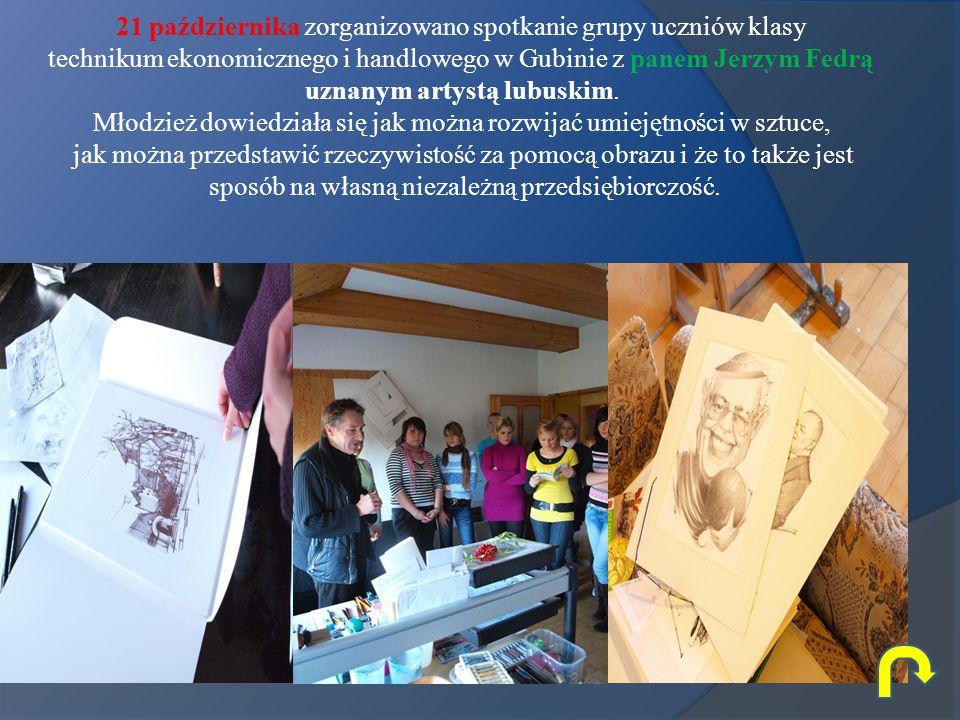 21 października zorganizowano spotkanie grupy uczniów klasy technikum ekonomicznego i handlowego w Gubinie z panem Jerzym Fedrą uznanym artystą lubusk