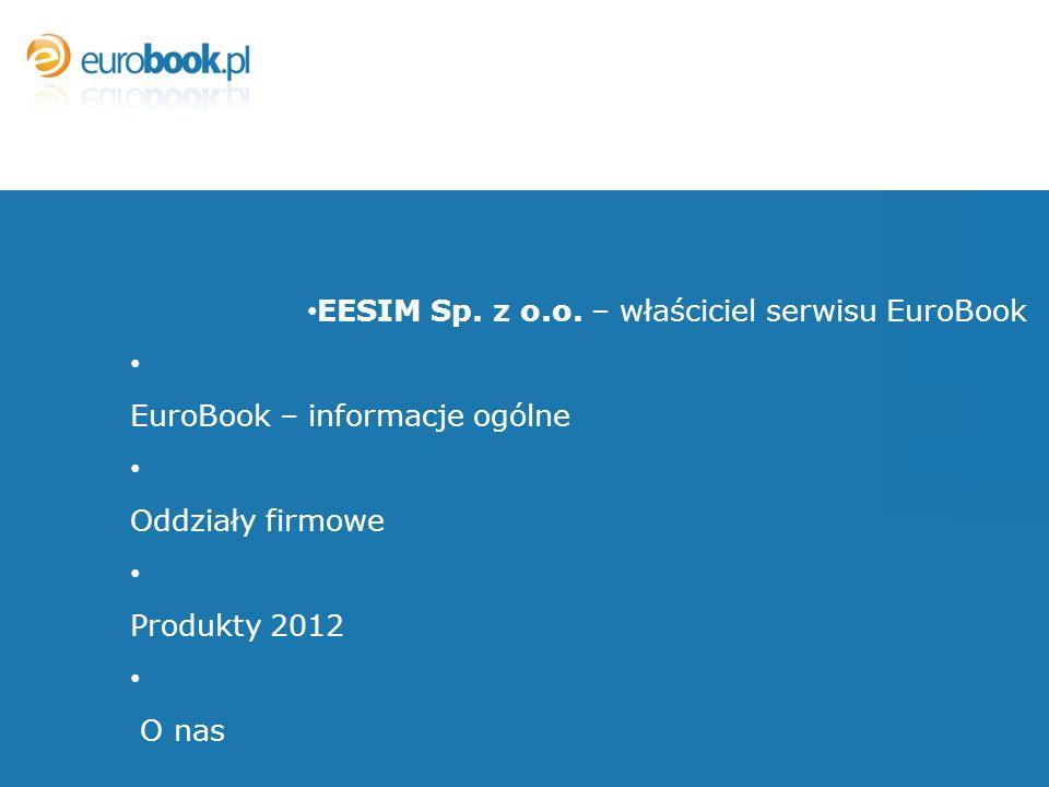 EESIM Sp. z o.o. – właściciel serwisu EuroBook E EuroBook – informacje ogólne O Oddziały firmowe P Produkty 2012 O O nas