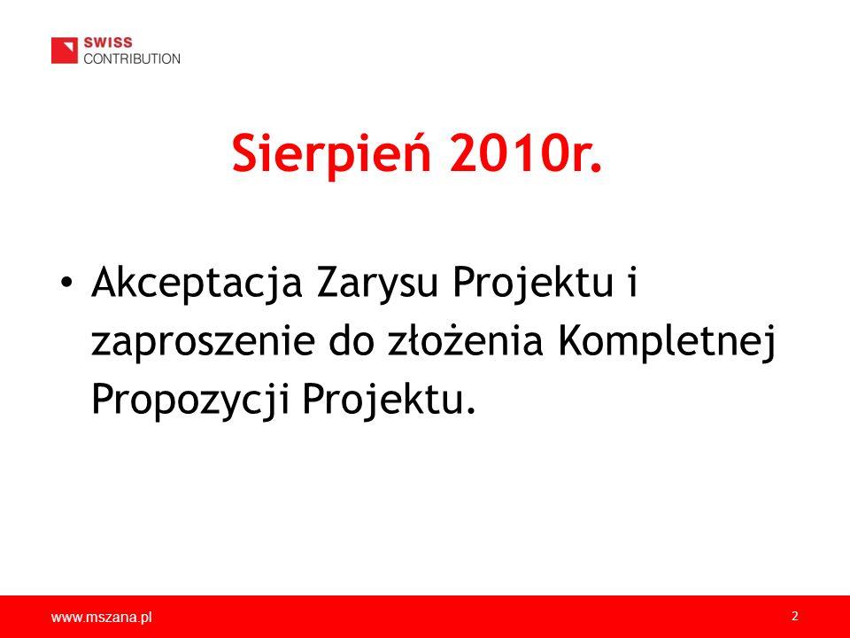 www.mszana.pl 2 Sierpień 2010r. Akceptacja Zarysu Projektu i zaproszenie do złożenia Kompletnej Propozycji Projektu.