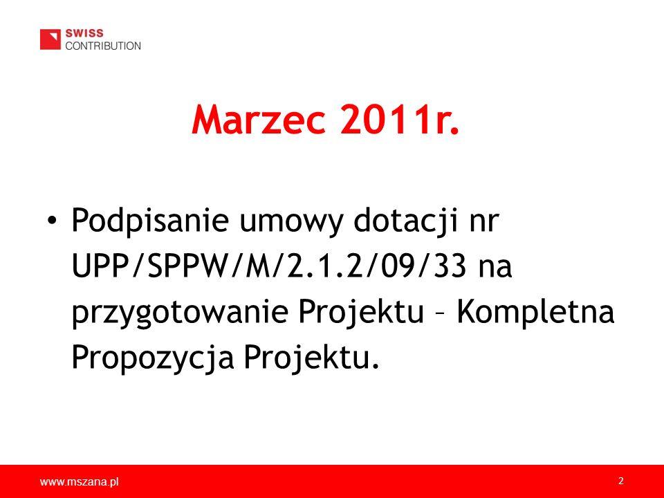 www.mszana.pl 2 Marzec 2011r. Podpisanie umowy dotacji nr UPP/SPPW/M/2.1.2/09/33 na przygotowanie Projektu – Kompletna Propozycja Projektu.