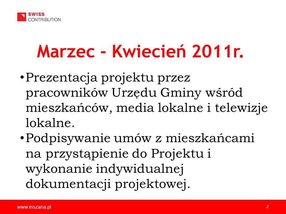 www.mszana.pl 2 Marzec - Kwiecień 2011r. Prezentacja projektu przez pracowników Urzędu Gminy wśród mieszkańców, media lokalne i telewizje lokalne. Pod