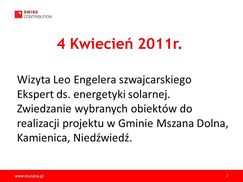 www.mszana.pl 2 4 Kwiecień 2011r. Wizyta Leo Engelera szwajcarskiego Ekspert ds. energetyki solarnej. Zwiedzanie wybranych obiektów do realizacji proj