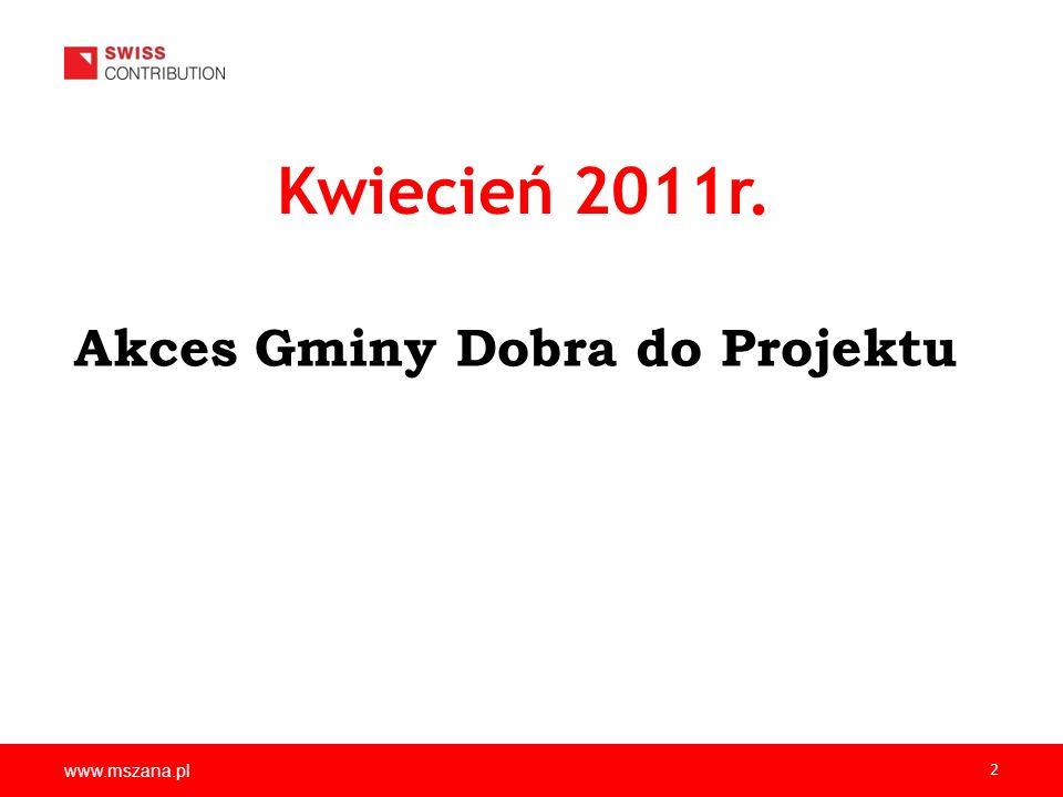 www.mszana.pl 2 Kwiecień 2011r. Akces Gminy Dobra do Projektu