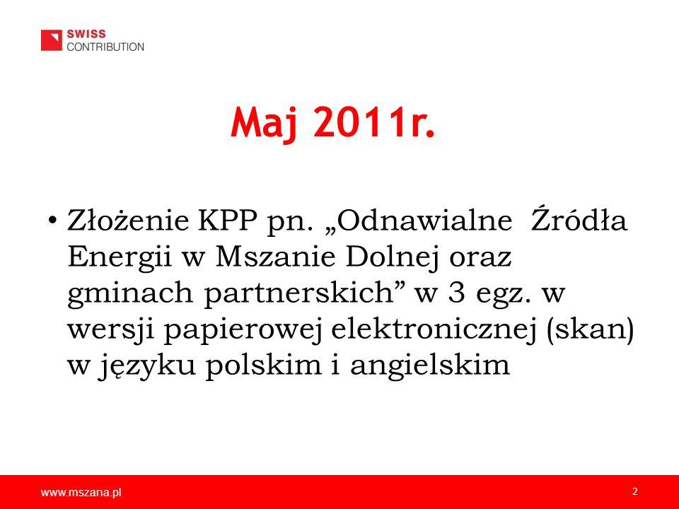www.mszana.pl 2 Maj 2011r. Złożenie KPP pn. Odnawialne Źródła Energii w Mszanie Dolnej oraz gminach partnerskich w 3 egz. w wersji papierowej elektron