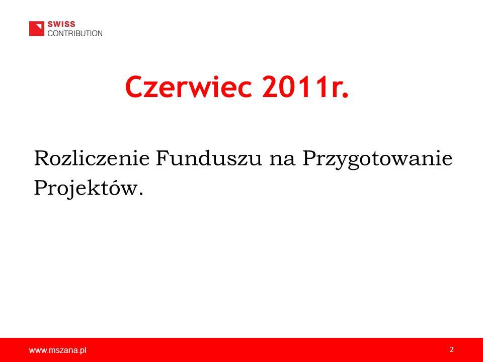 www.mszana.pl 2 Czerwiec 2011r. Rozliczenie Funduszu na Przygotowanie Projektów.