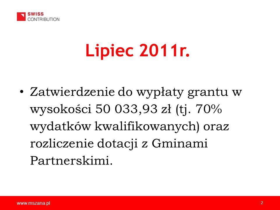 www.mszana.pl 2 Lipiec 2011r. Zatwierdzenie do wypłaty grantu w wysokości 50 033,93 zł (tj. 70% wydatków kwalifikowanych) oraz rozliczenie dotacji z G