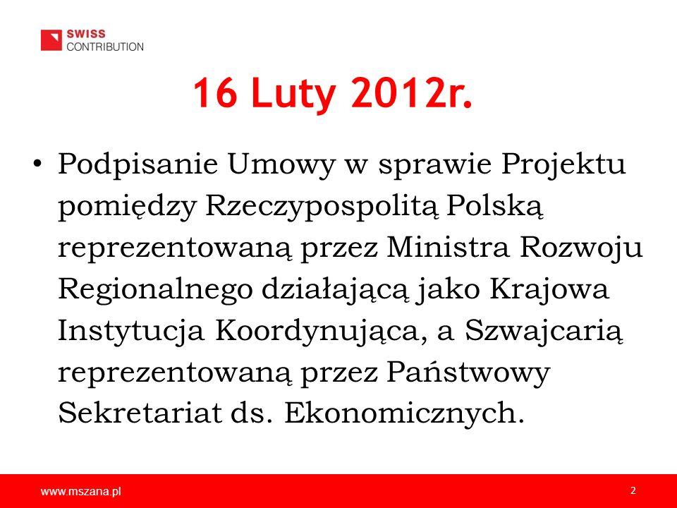 www.mszana.pl 2 16 Luty 2012r. Podpisanie Umowy w sprawie Projektu pomiędzy Rzeczypospolitą Polską reprezentowaną przez Ministra Rozwoju Regionalnego