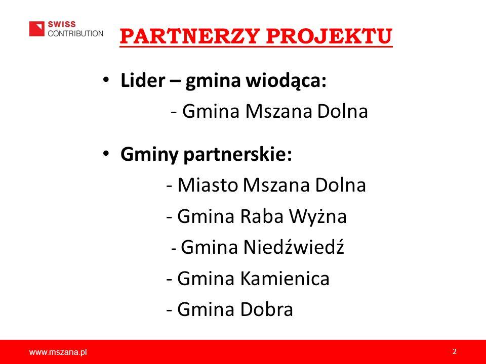 www.mszana.pl 2 PARTNERZY PROJEKTU Lider – gmina wiodąca: - Gmina Mszana Dolna Gminy partnerskie: - Miasto Mszana Dolna - Gmina Raba Wyżna - Gmina Nie