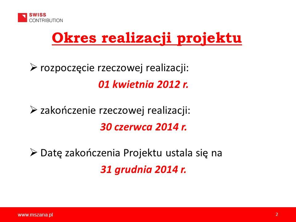 www.mszana.pl 2 rozpoczęcie rzeczowej realizacji: 01 kwietnia 2012 r. zakończenie rzeczowej realizacji: 30 czerwca 2014 r. Datę zakończenia Projektu u
