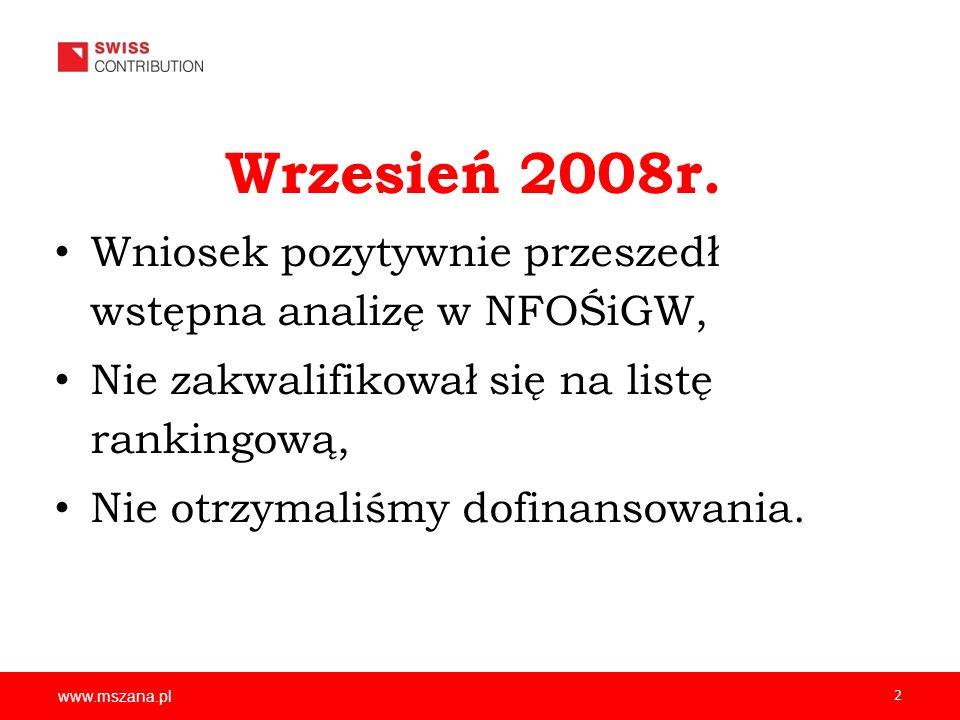 www.mszana.pl 2 Wrzesień 2008r. Wniosek pozytywnie przeszedł wstępna analizę w NFOŚiGW, Nie zakwalifikował się na listę rankingową, Nie otrzymaliśmy d