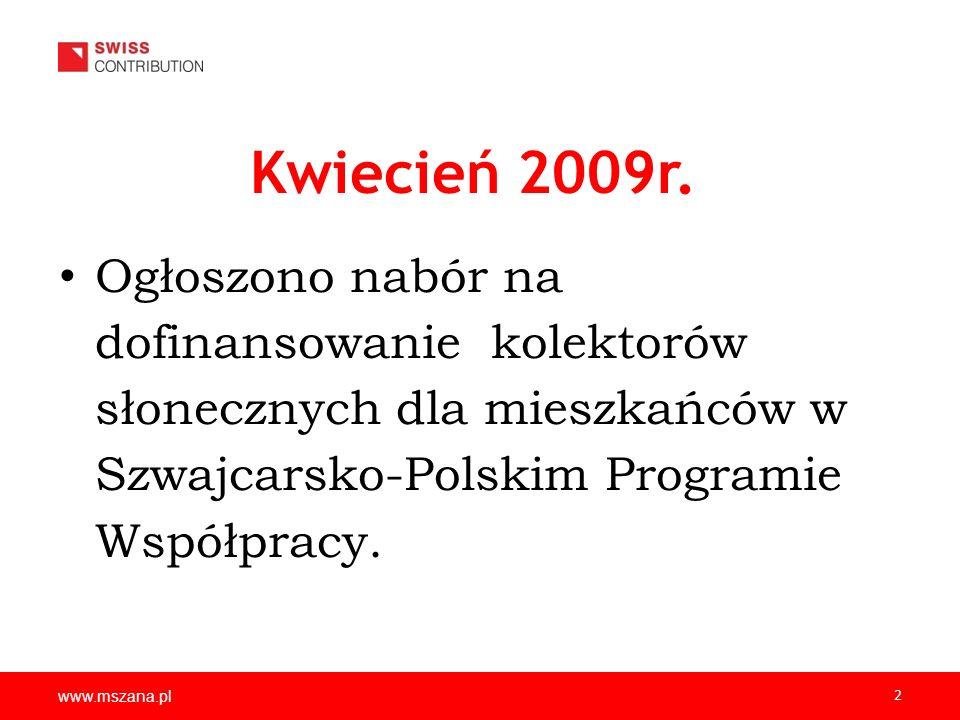 www.mszana.pl 2 Kwiecień 2009r. Ogłoszono nabór na dofinansowanie kolektorów słonecznych dla mieszkańców w Szwajcarsko-Polskim Programie Współpracy.