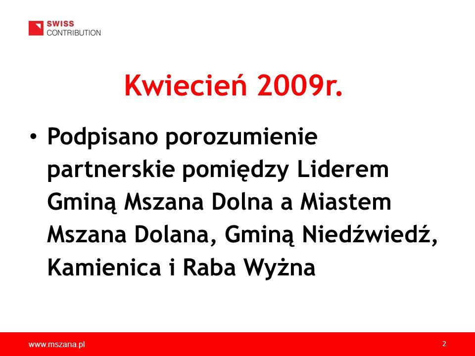 www.mszana.pl 2 Kwiecień 2009r. Podpisano porozumienie partnerskie pomiędzy Liderem Gminą Mszana Dolna a Miastem Mszana Dolana, Gminą Niedźwiedź, Kami