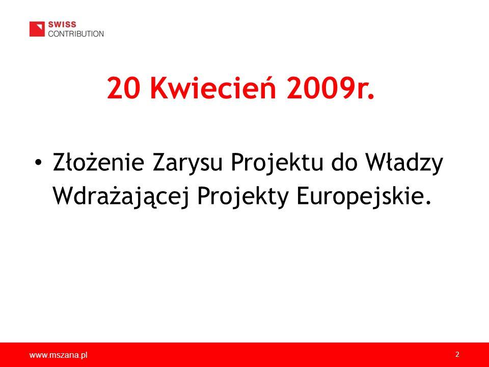 www.mszana.pl 2 20 Kwiecień 2009r. Złożenie Zarysu Projektu do Władzy Wdrażającej Projekty Europejskie.