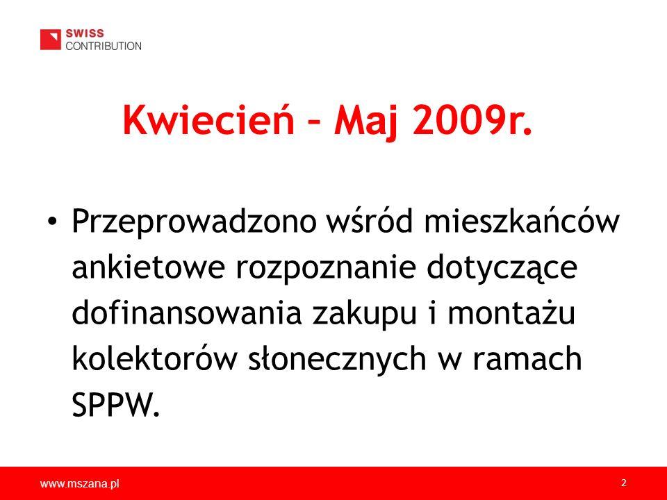 www.mszana.pl 2 Kwiecień – M aj 2009r. Przeprowadzono wśród mieszkańców ankietowe rozpoznanie dotyczące dofinansowania zakupu i montażu kolektorów sło