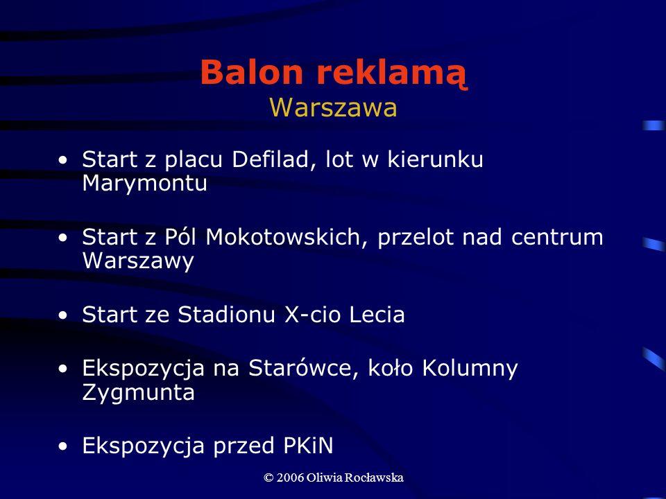 © 2006 Oliwia Rocławska Balon reklamą Warszawa Start z placu Defilad, lot w kierunku Marymontu Start z Pól Mokotowskich, przelot nad centrum Warszawy