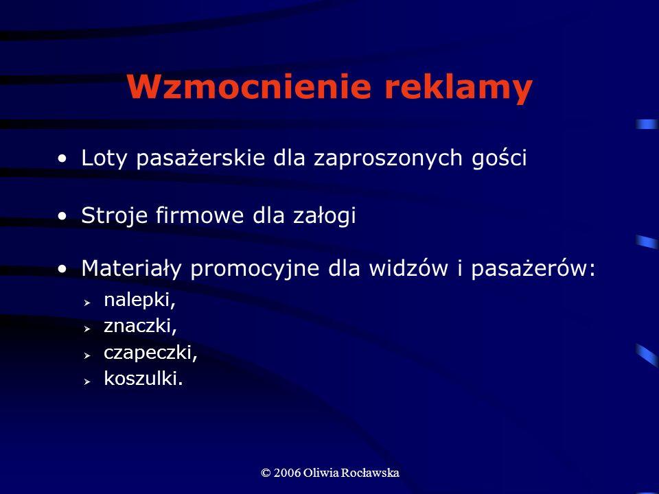 © 2006 Oliwia Rocławska Wzmocnienie reklamy Loty pasażerskie dla zaproszonych gości Stroje firmowe dla załogi Materiały promocyjne dla widzów i pasaże