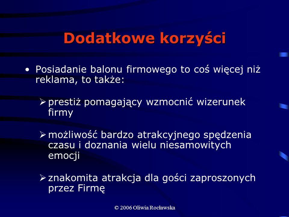 © 2006 Oliwia Rocławska Dodatkowe korzyści Posiadanie balonu firmowego to coś więcej niż reklama, to także: prestiż pomagający wzmocnić wizerunek firm