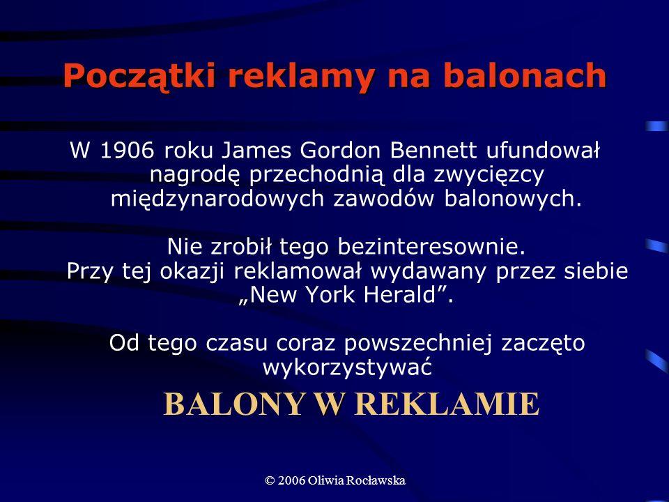 © 2006 Oliwia Rocławska Początki reklamy na balonach W 1906 roku James Gordon Bennett ufundował nagrodę przechodnią dla zwycięzcy międzynarodowych zaw