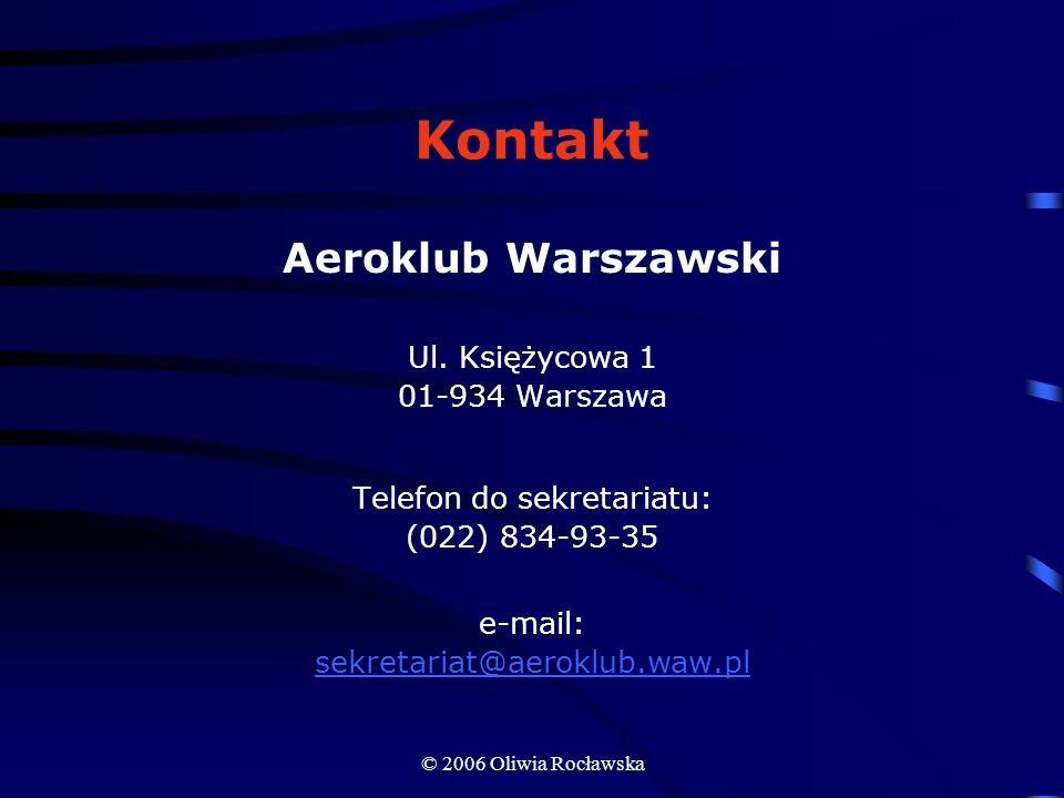 © 2006 Oliwia Rocławska Kontakt Aeroklub Warszawski Ul. Księżycowa 1 01-934 Warszawa Telefon do sekretariatu: (022) 834-93-35 e-mail: sekretariat@aero