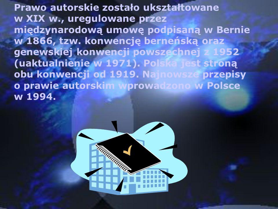 Prawo autorskie zostało ukształtowane w XIX w., uregulowane przez międzynarodową umowę podpisaną w Bernie w 1866, tzw. konwencję berneńską oraz genews