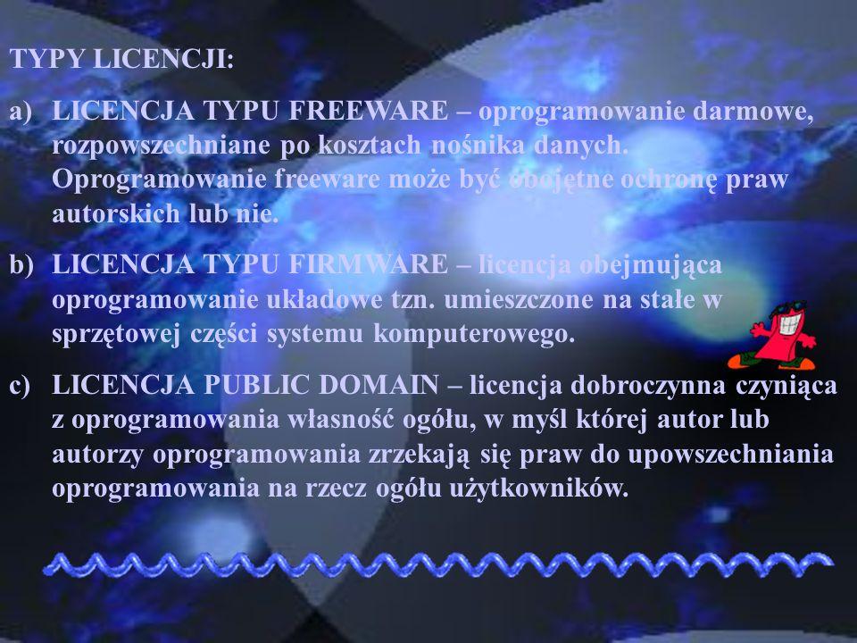 TYPY LICENCJI: a)LICENCJA TYPU FREEWARE – oprogramowanie darmowe, rozpowszechniane po kosztach nośnika danych. Oprogramowanie freeware może być obojęt