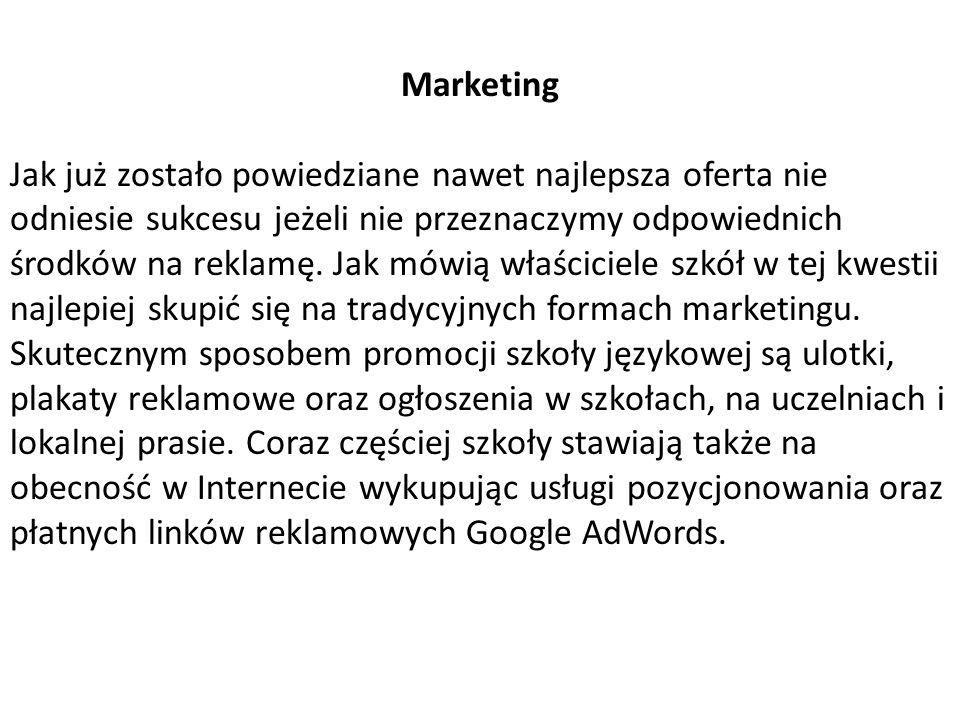 Marketing Jak już zostało powiedziane nawet najlepsza oferta nie odniesie sukcesu jeżeli nie przeznaczymy odpowiednich środków na reklamę. Jak mówią w