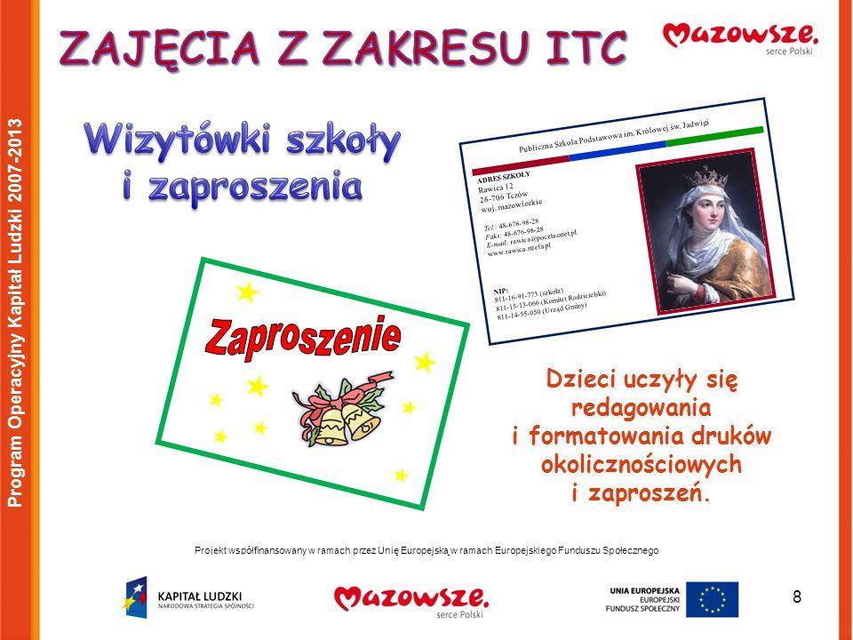 8 Projekt współfinansowany w ramach przez Unię Europejską w ramach Europejskiego Funduszu Społecznego Program Operacyjny Kapitał Ludzki 2007-2013 ADRES SZKOŁY Rawica 12 26-706 Tczów woj.