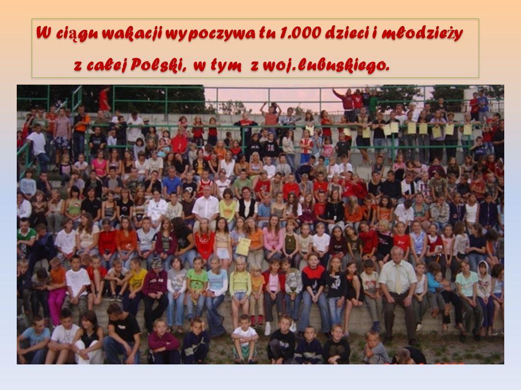 W ci ą gu wakacji wypoczywa tu 1.000 dzieci i młodzie ż y z całej Polski, w tym z woj. lubuskiego. W ci ą gu wakacji wypoczywa tu 1.000 dzieci i młodz