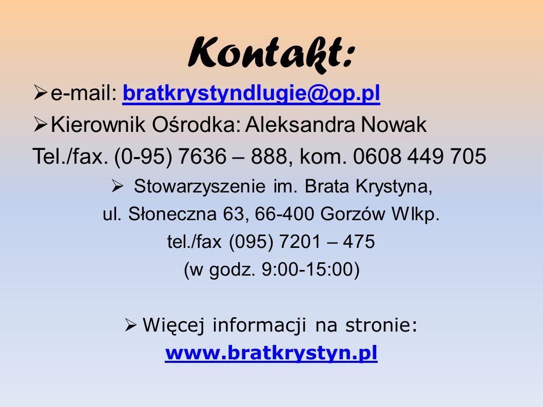 Kontakt: e-mail: bratkrystyndlugie@op.plbratkrystyndlugie@op.pl Kierownik Ośrodka: Aleksandra Nowak Tel./fax. (0-95) 7636 – 888, kom. 0608 449 705 Sto