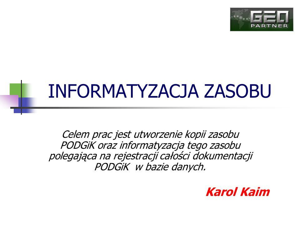 INFORMATYZACJA ZASOBU Celem prac jest utworzenie kopii zasobu PODGiK oraz informatyzacja tego zasobu polegająca na rejestracji całości dokumentacji PO