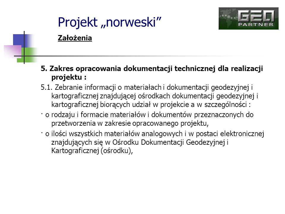 5. Zakres opracowania dokumentacji technicznej dla realizacji projektu : 5.1. Zebranie informacji o materiałach i dokumentacji geodezyjnej i kartograf