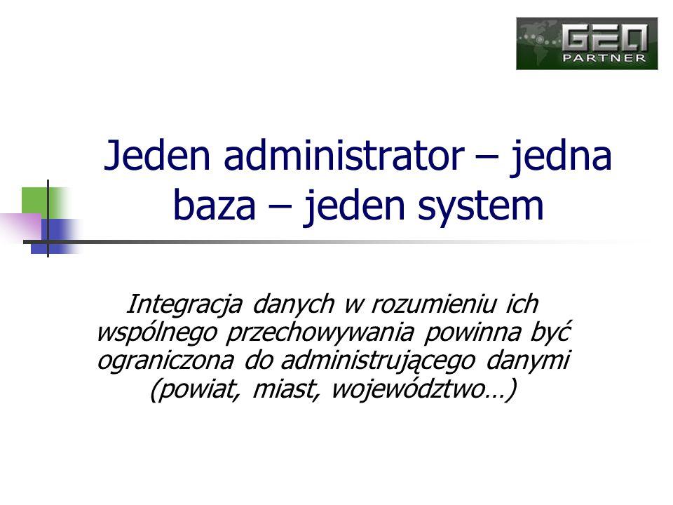 Jeden administrator – jedna baza – jeden system Integracja danych w rozumieniu ich wspólnego przechowywania powinna być ograniczona do administrująceg