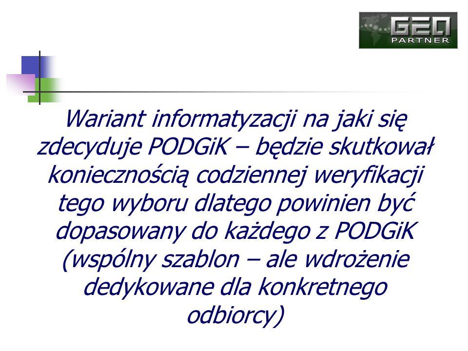 Wariant informatyzacji na jaki się zdecyduje PODGiK – będzie skutkował koniecznością codziennej weryfikacji tego wyboru dlatego powinien być dopasowan