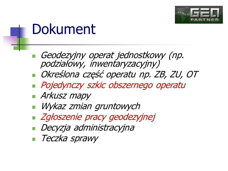 Geodezyjny operat jednostkowy (np. podziałowy, inwentaryzacyjny) Określona część operatu np. ZB, ZU, OT Pojedynczy szkic obszernego operatu Arkusz map