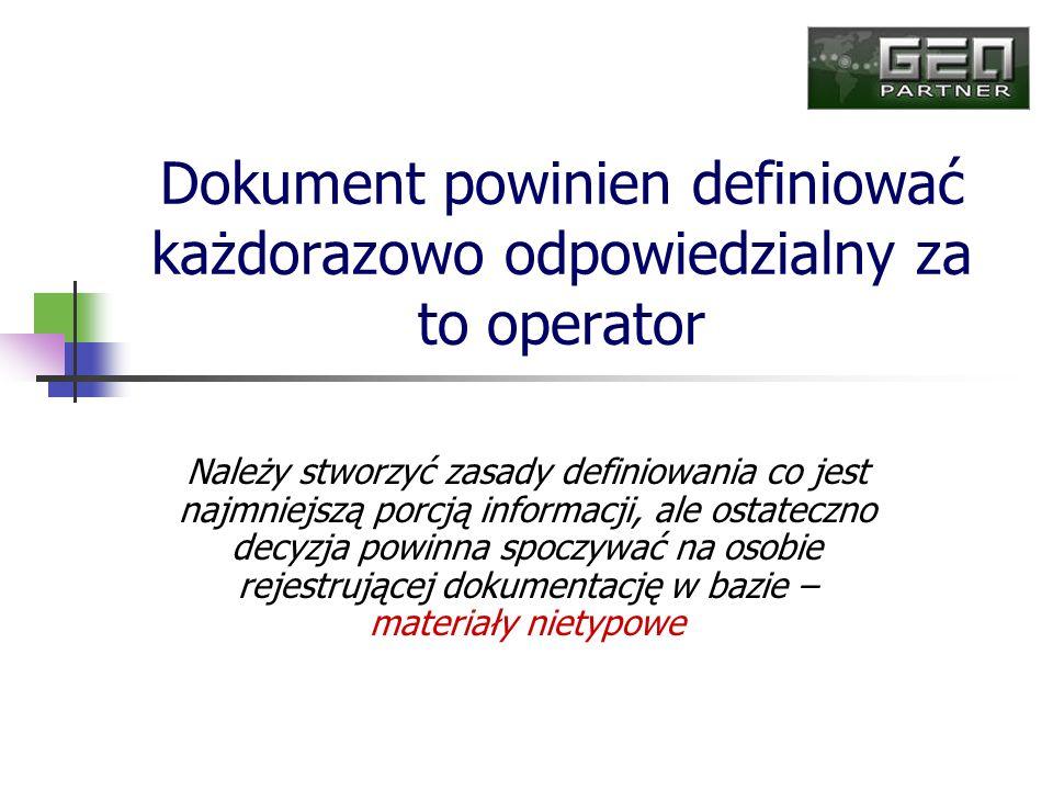 Dokument powinien definiować każdorazowo odpowiedzialny za to operator Należy stworzyć zasady definiowania co jest najmniejszą porcją informacji, ale