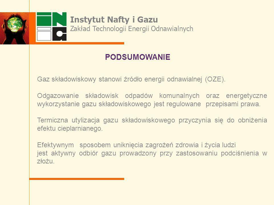 Instytut Nafty i Gazu Zakład Technologii Energii Odnawialnych PODSUMOWANIE Gaz składowiskowy stanowi źródło energii odnawialnej (OZE). Odgazowanie skł