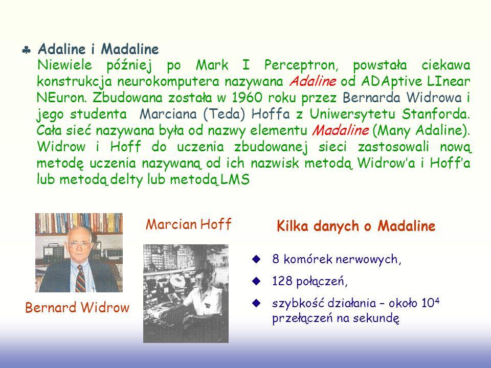 Adaline i Madaline Niewiele później po Mark I Perceptron, powstała ciekawa konstrukcja neurokomputera nazywana Adaline od ADAptive LInear NEuron. Zbud