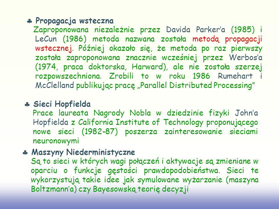 Propagacja wsteczna Zaproponowana niezależnie przez Davida Parkera (1985) i LeCun (1986) metoda nazwana została metodą propagacji wstecznej. Później o