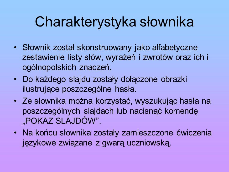 Charakterystyka słownika Słownik został skonstruowany jako alfabetyczne zestawienie listy słów, wyrażeń i zwrotów oraz ich i ogólnopolskich znaczeń. D