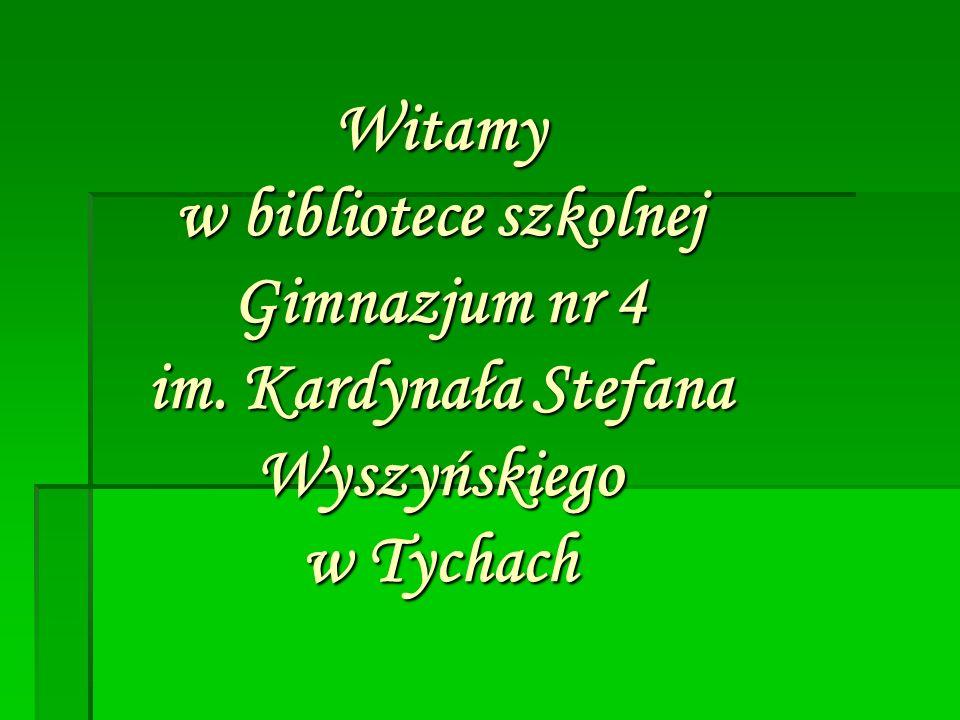 Witamy w bibliotece szkolnej Gimnazjum nr 4 im. Kardynała Stefana Wyszyńskiego w Tychach
