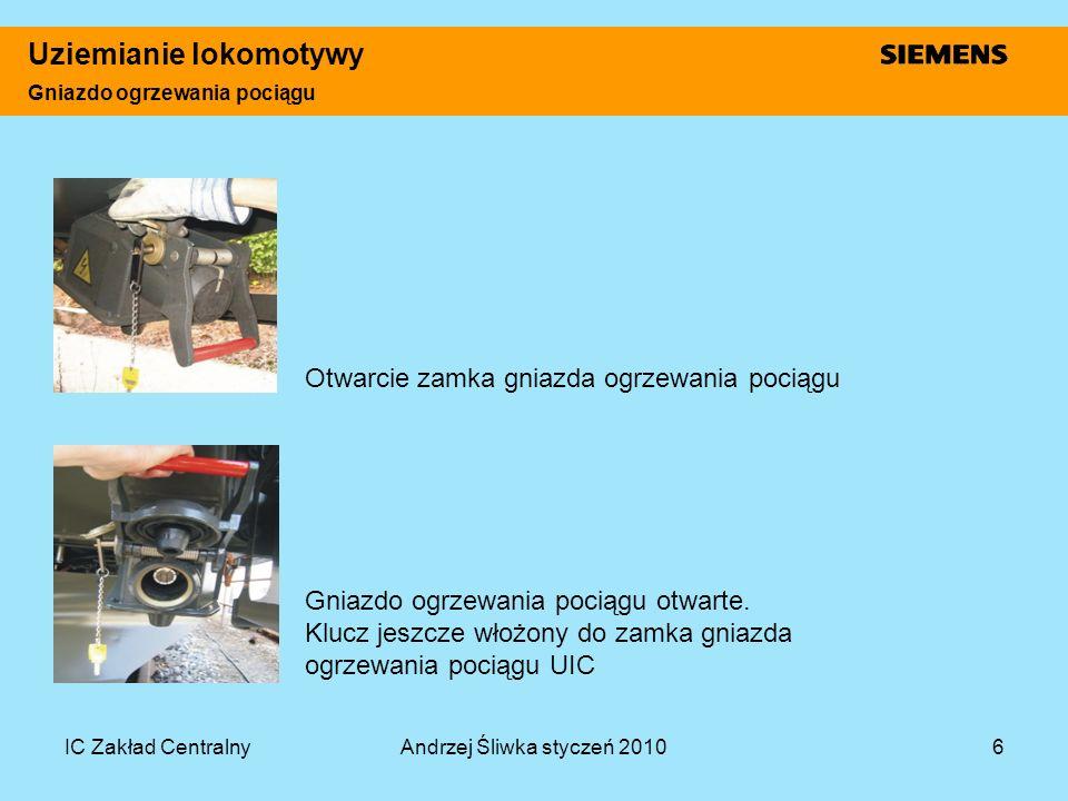 IC Zakład CentralnyAndrzej Śliwka styczeń 20106 Uziemianie lokomotywy Gniazdo ogrzewania pociągu Otwarcie zamka gniazda ogrzewania pociągu Gniazdo ogr